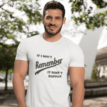 """Marškinėliai If I don't remember - it didn't happen"""""""